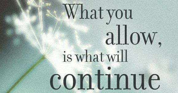 74134-what-you-allow-will-continue
